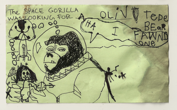 The Space Gorilla was looking for A OLIV TEDE BEAR [an alive teddy bear]